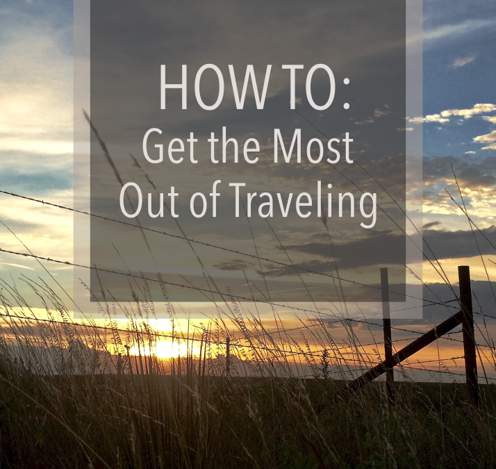 How to Get the Most Out of Traveling